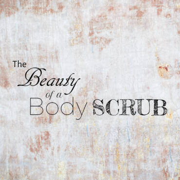 The Beauty of a Body Scrub