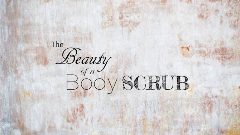 The Beauty of a Body Scrub